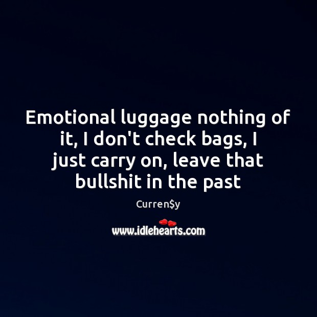 Emotional luggage nothing of it, I don't check bags, I just carry Image