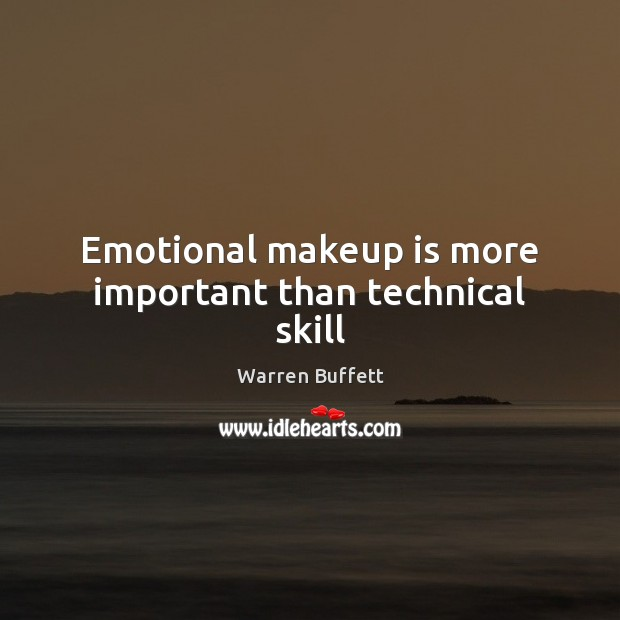 Emotional makeup is more important than technical skill Image