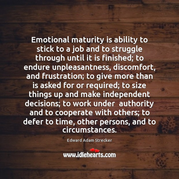 Emotional maturity is ability to stick to a job and to struggle Cooperate Quotes Image