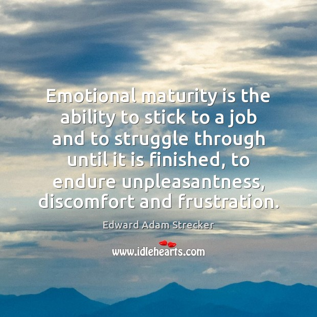 Emotional maturity is the ability to stick to a job and to Maturity Quotes Image