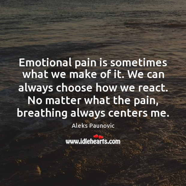 Emotional pain is sometimes what we make of it. We can always Pain Quotes Image