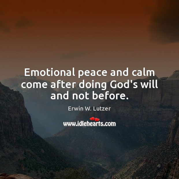 Emotional peace and calm come after doing God's will and not before. Image