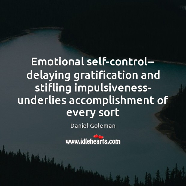 Emotional self-control– delaying gratification and stifling impulsiveness- underlies accomplishment of every sort Daniel Goleman Picture Quote