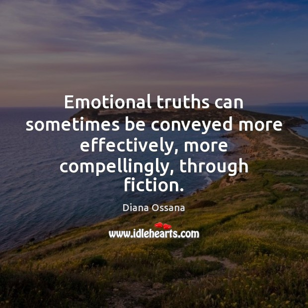 Emotional truths can sometimes be conveyed more effectively, more compellingly, through fiction. Image