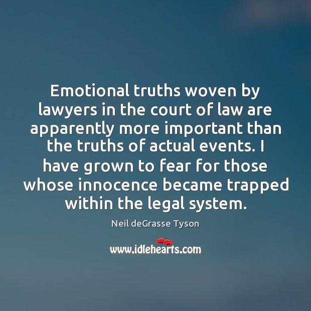 Emotional truths woven by lawyers in the court of law are apparently Neil deGrasse Tyson Picture Quote