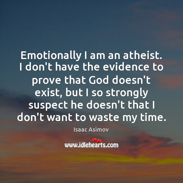 Image, Emotionally I am an atheist. I don't have the evidence to prove