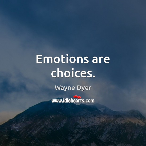 Image, Emotions are choices.