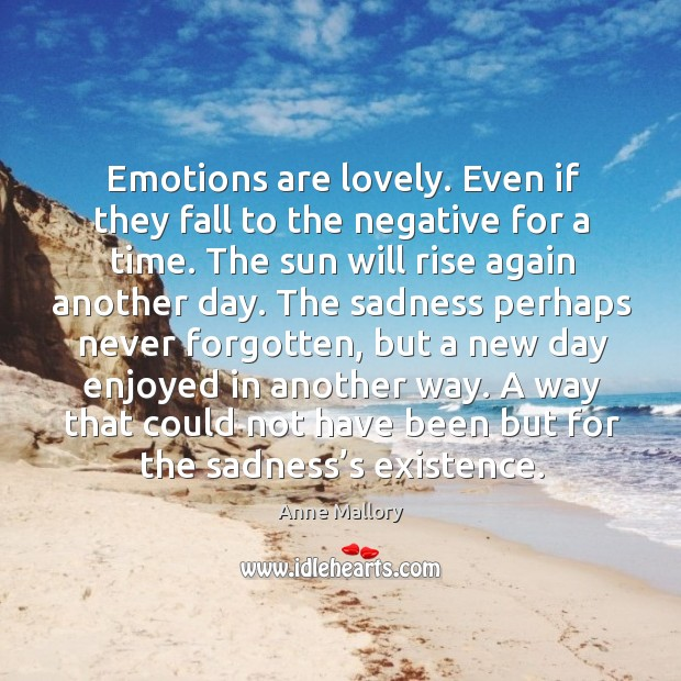 Image, Emotions are lovely. Even if they fall to the negative for a
