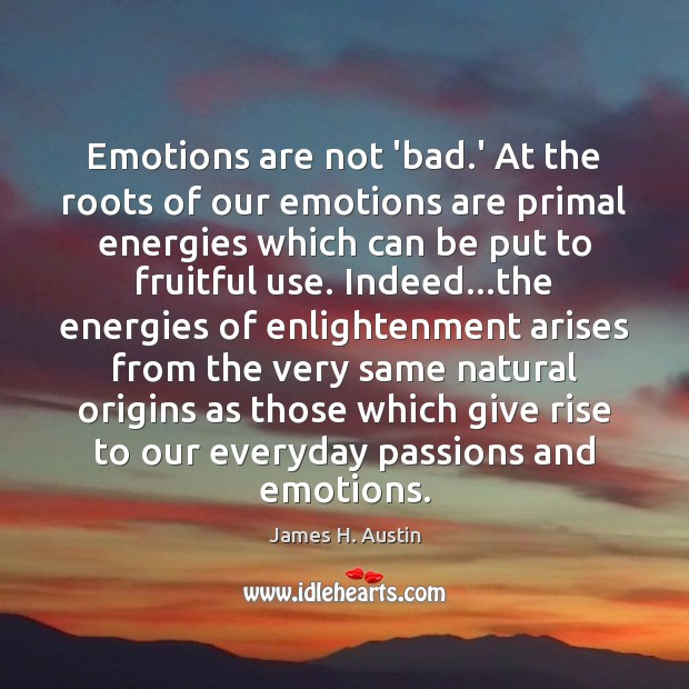 Image, Emotions are not 'bad.' At the roots of our emotions are