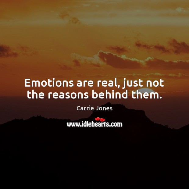 Image, Emotions are real, just not the reasons behind them.