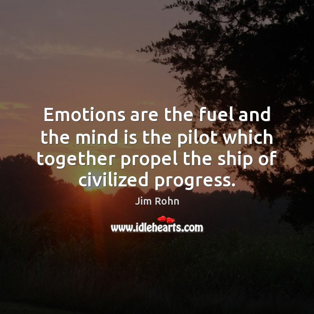 Emotions are the fuel and the mind is the pilot which together Jim Rohn Picture Quote