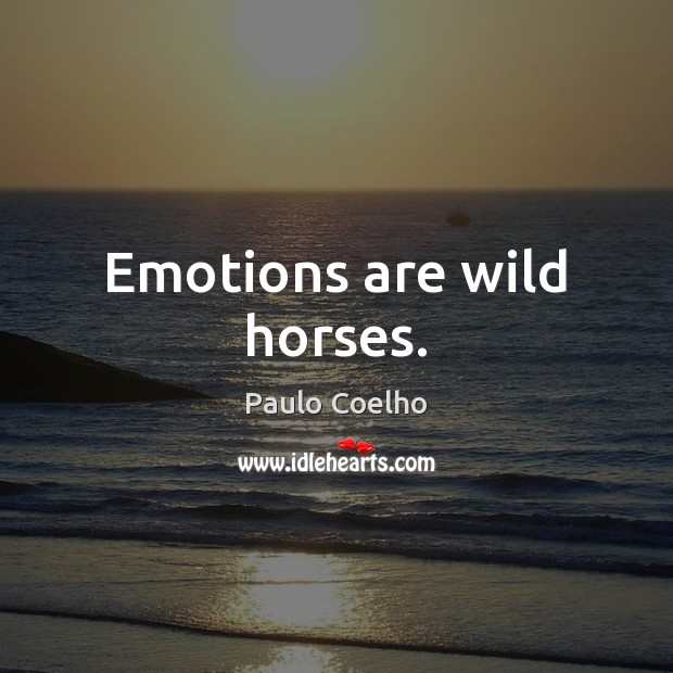 Emotions are wild horses. Paulo Coelho Picture Quote