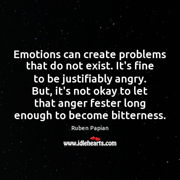 Image, Emotions can create problems that do not exist. It's fine to be