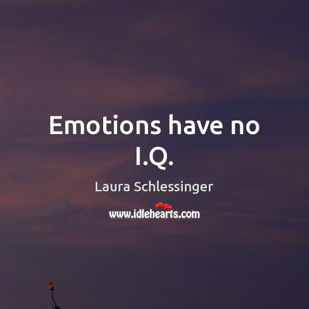 Image, Emotions have no I.Q.