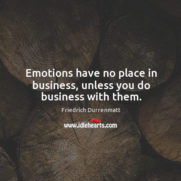 Emotions have no place in business, unless you do business with them. Image