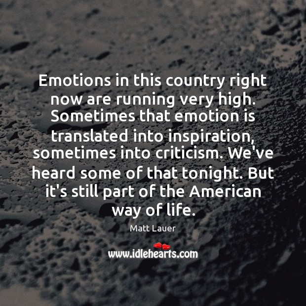 Image, Emotions in this country right now are running very high. Sometimes that