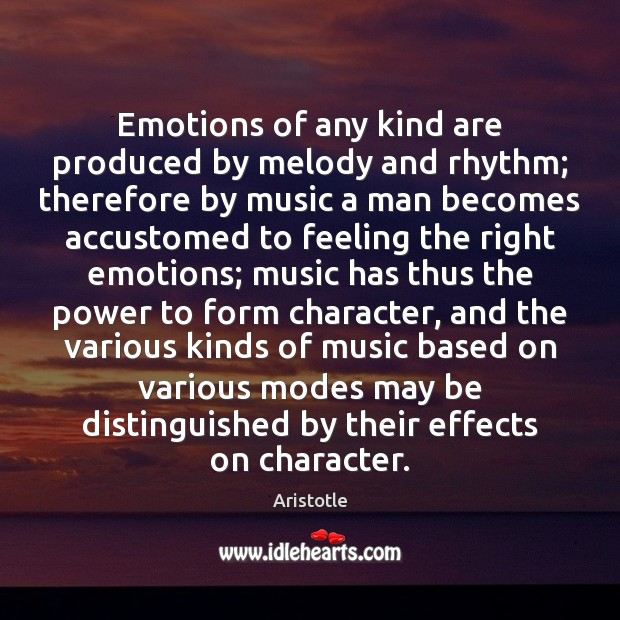 Image, Emotions of any kind are produced by melody and rhythm; therefore by