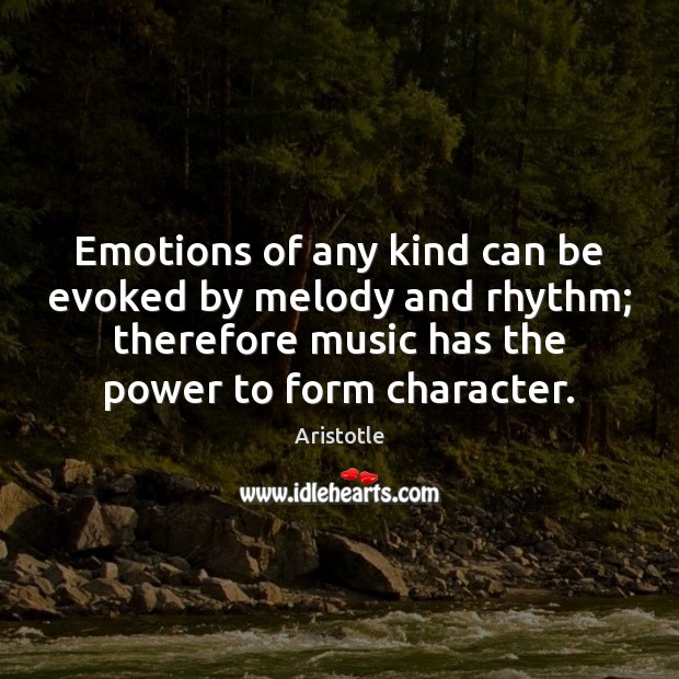 Emotions of any kind can be evoked by melody and rhythm; therefore Image