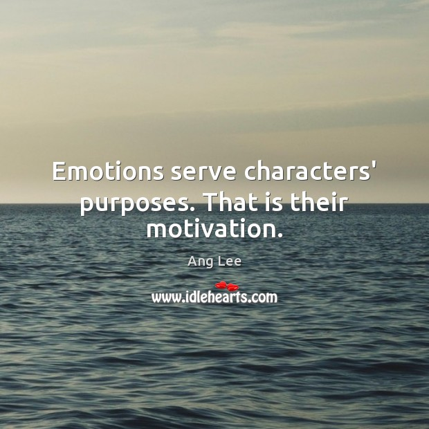 Emotions serve characters' purposes. That is their motivation. Image