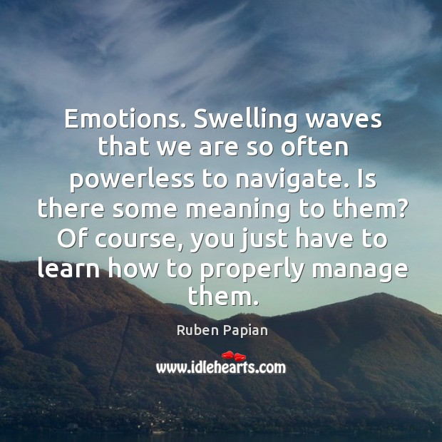 Image, Emotions. Swelling waves that we are so often powerless to navigate. Is