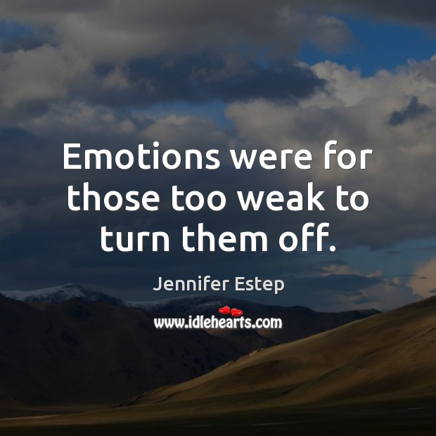 Emotions were for those too weak to turn them off. Image