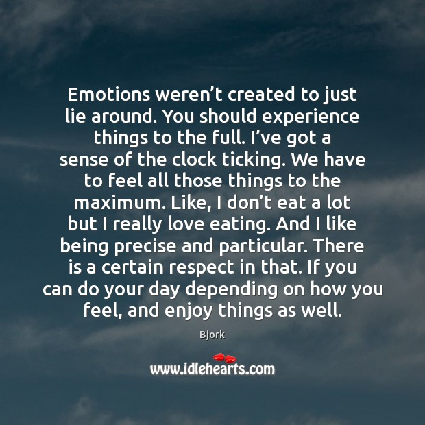 Image, Emotions weren't created to just lie around. You should experience things