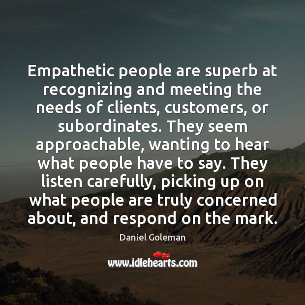 Empathetic people are superb at recognizing and meeting the needs of clients, Daniel Goleman Picture Quote