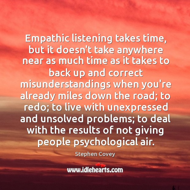 Empathic listening takes time, but it doesn't take anywhere near as much Image