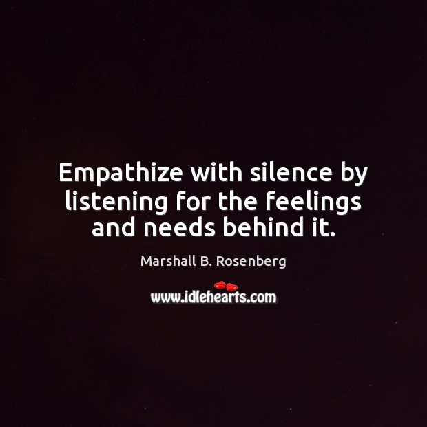 Image, Empathize with silence by listening for the feelings and needs behind it.