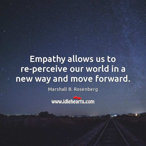 Image, Empathy allows us to re-perceive our world in a new way and move forward.
