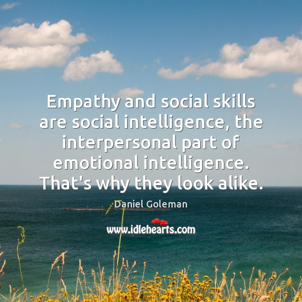 Empathy and social skills are social intelligence, the interpersonal part of emotional Daniel Goleman Picture Quote
