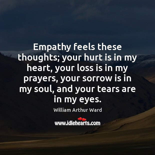 Image, Empathy feels these thoughts; your hurt is in my heart, your loss