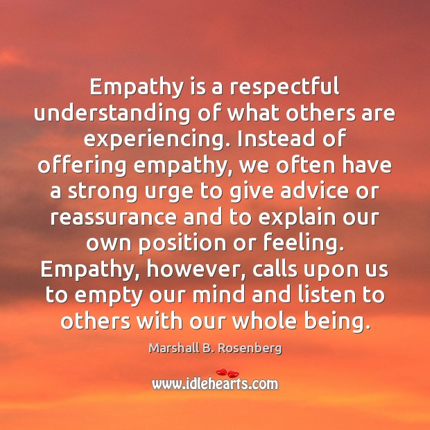 Empathy is a respectful understanding of what others are experiencing. Instead of Image