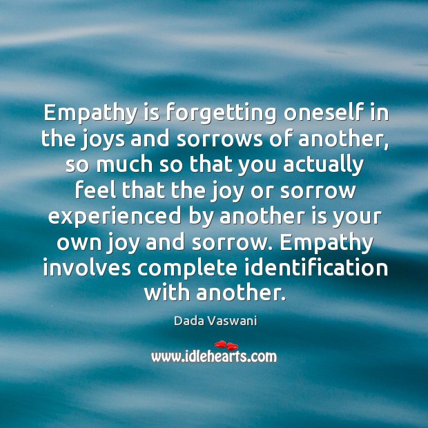 Empathy is forgetting oneself in the joys and sorrows of another, so Image