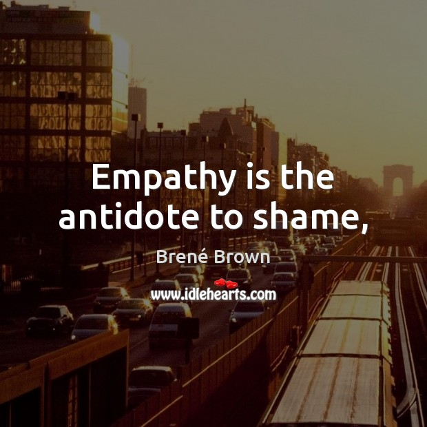 Empathy is the antidote to shame, Image
