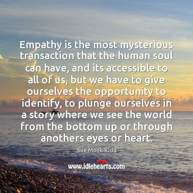 Image, Empathy is the most mysterious transaction that the human soul can have,