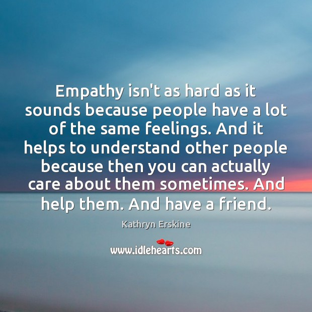 Empathy isn't as hard as it sounds because people have a lot Image