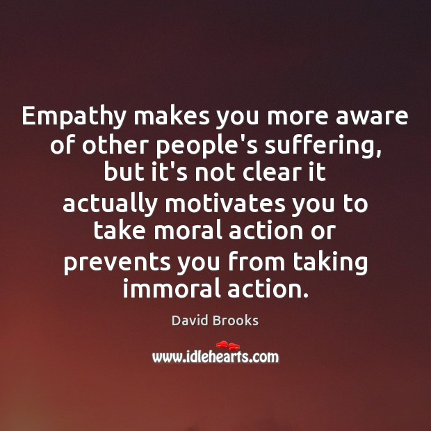 Empathy makes you more aware of other people's suffering, but it's not Image