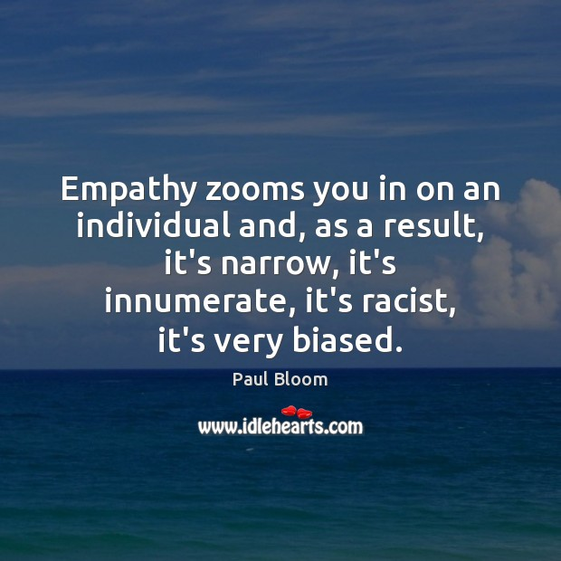 Empathy zooms you in on an individual and, as a result, it's Image