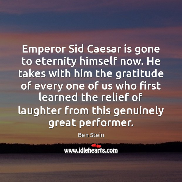 Image, Emperor Sid Caesar is gone to eternity himself now. He takes with