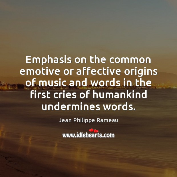 Image, Emphasis on the common emotive or affective origins of music and words