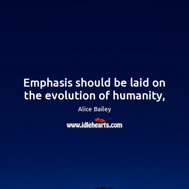Image, Emphasis should be laid on the evolution of humanity,