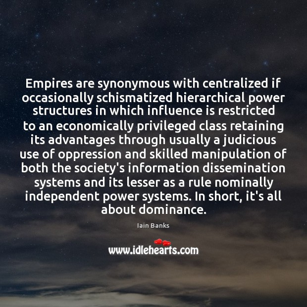 Empires are synonymous with centralized if occasionally schismatized hierarchical power structures in Image