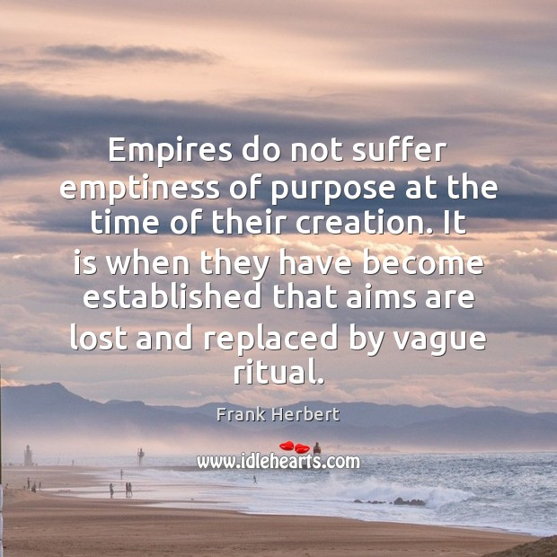 Empires do not suffer emptiness of purpose at the time of their Image