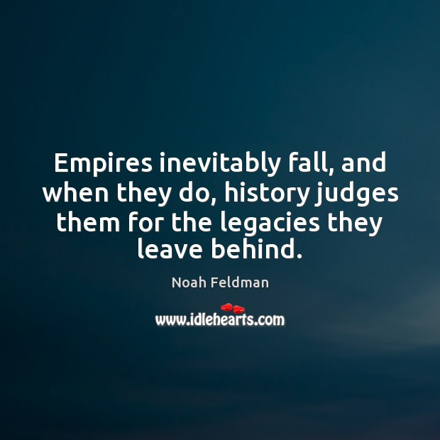 Empires inevitably fall, and when they do, history judges them for the Image