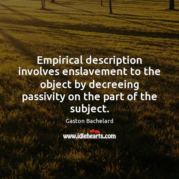 Empirical description involves enslavement to the object by decreeing passivity on the Image