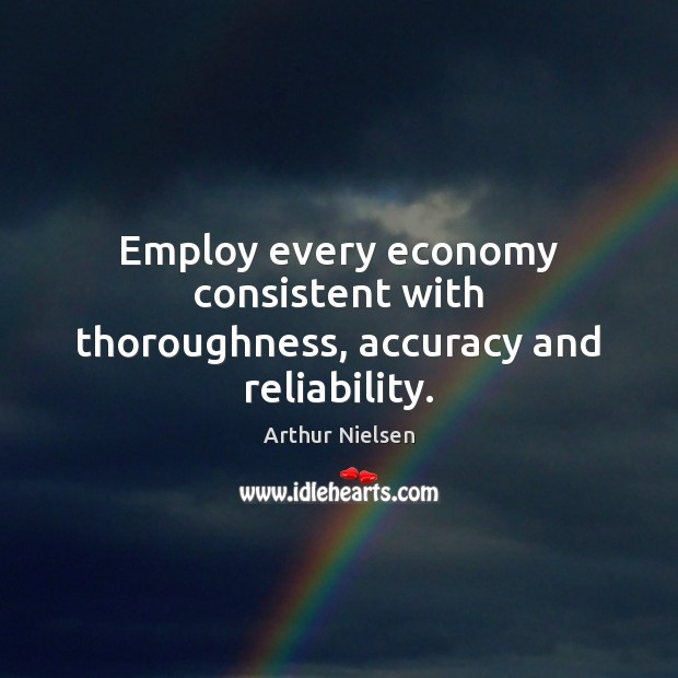 Image, Employ every economy consistent with thoroughness, accuracy and reliability.