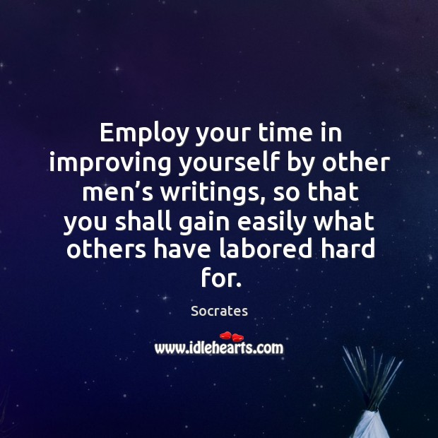 Employ your time in improving yourself by other men's writings Image