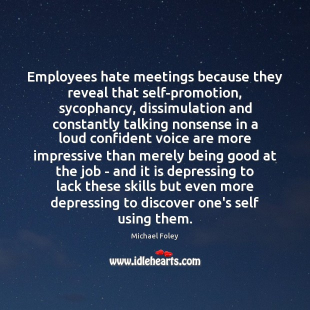 Employees hate meetings because they reveal that self-promotion, sycophancy, dissimulation and constantly Image