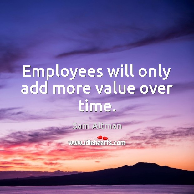 Image, Employees will only add more value over time.